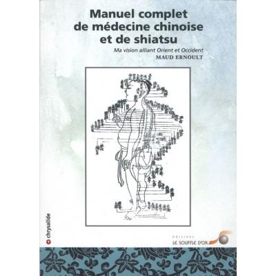 MANUEL COMPLET DE LA MÉDECINE CHINOISE ET DU SHIATSU